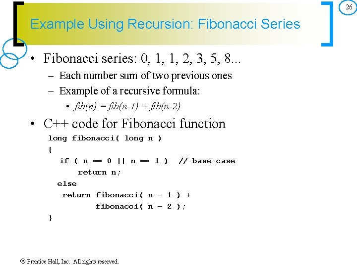 26 Example Using Recursion: Fibonacci Series • Fibonacci series: 0, 1, 1, 2, 3,