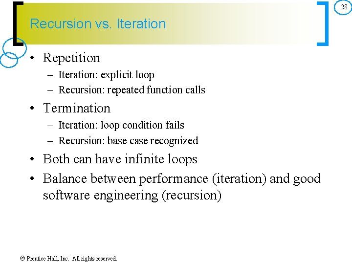 28 Recursion vs. Iteration • Repetition – Iteration: explicit loop – Recursion: repeated function