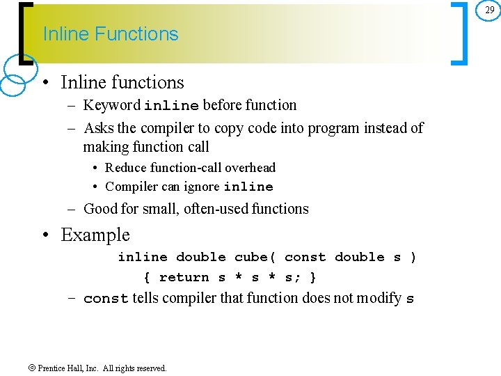 29 Inline Functions • Inline functions – Keyword inline before function – Asks the