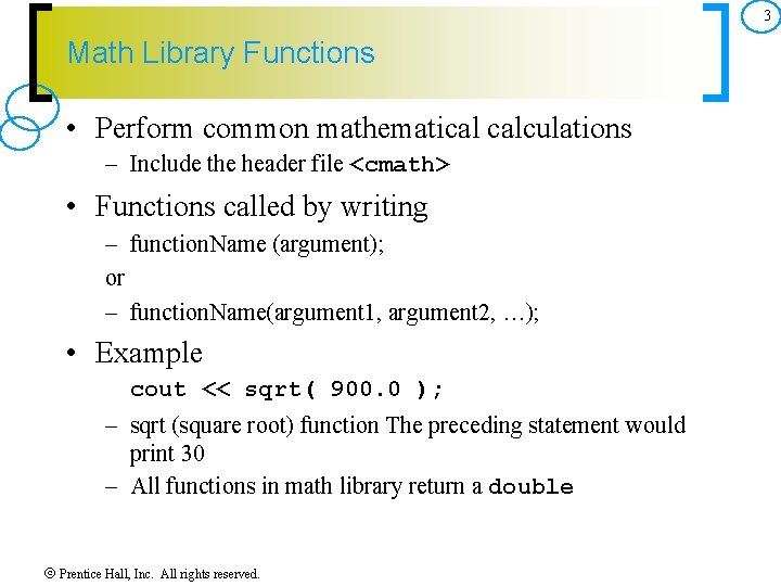 3 Math Library Functions • Perform common mathematical calculations – Include the header file