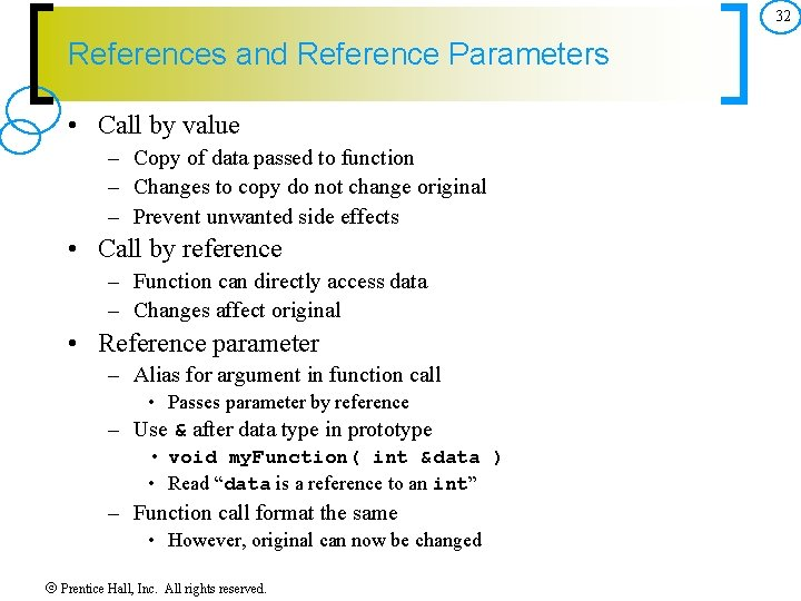32 References and Reference Parameters • Call by value – Copy of data passed
