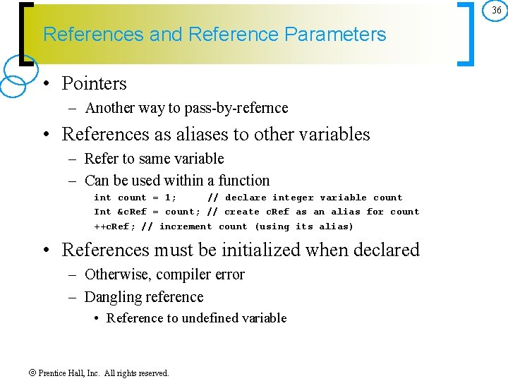 36 References and Reference Parameters • Pointers – Another way to pass by refernce