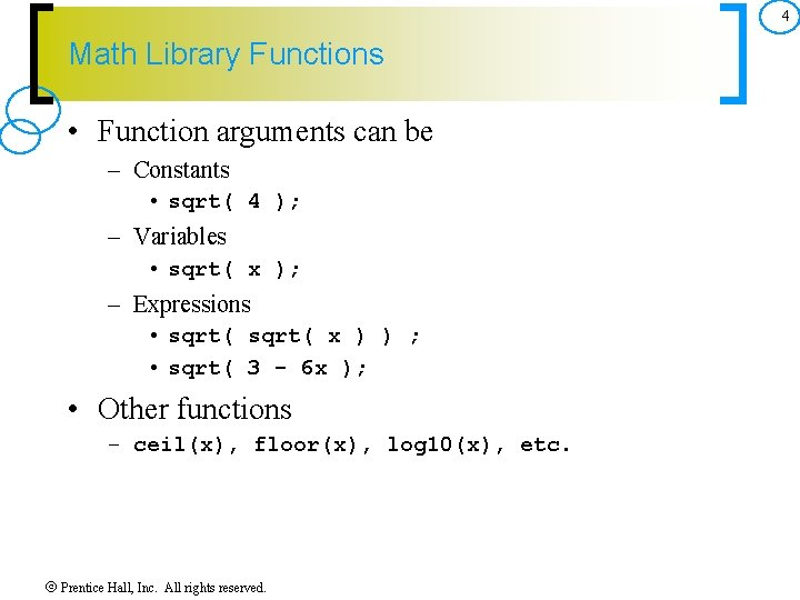 4 Math Library Functions • Function arguments can be – Constants • sqrt( 4