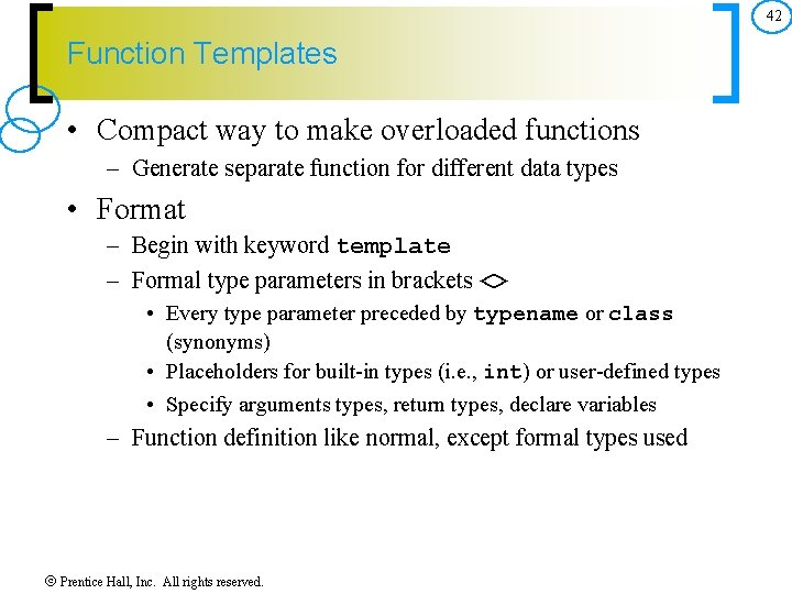 42 Function Templates • Compact way to make overloaded functions – Generate separate function