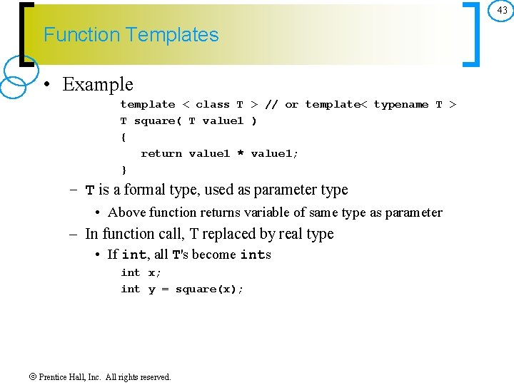 43 Function Templates • Example template < class T > // or template< typename