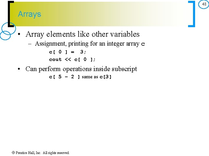 48 Arrays • Array elements like other variables – Assignment, printing for an integer