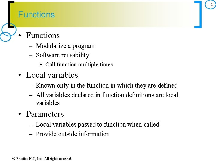 5 Functions • Functions – Modularize a program – Software reusability • Call function