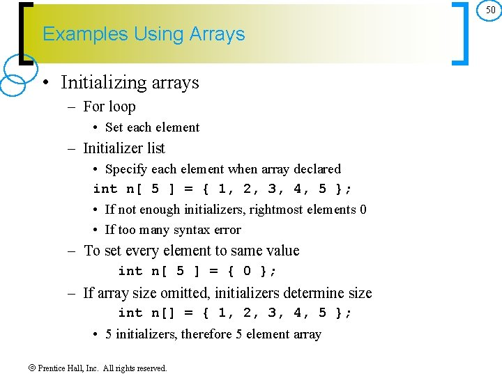 50 Examples Using Arrays • Initializing arrays – For loop • Set each element