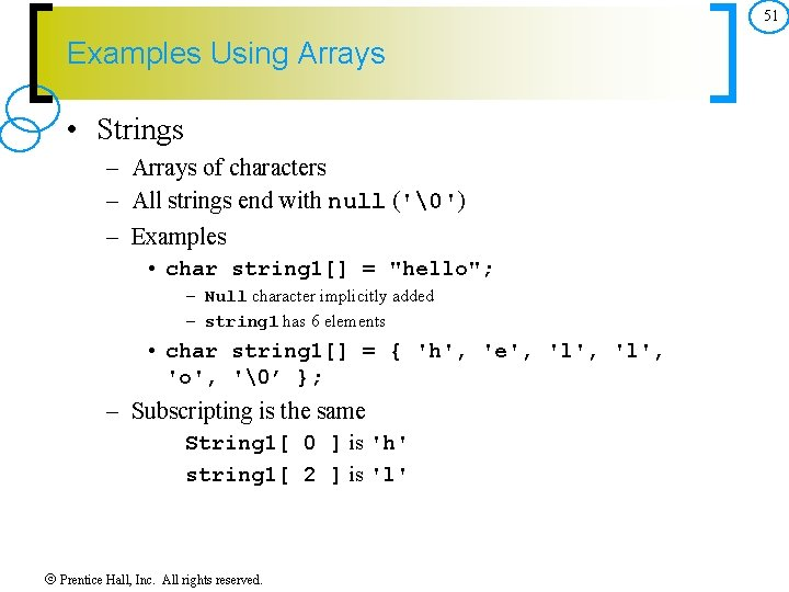 51 Examples Using Arrays • Strings – Arrays of characters – All strings end
