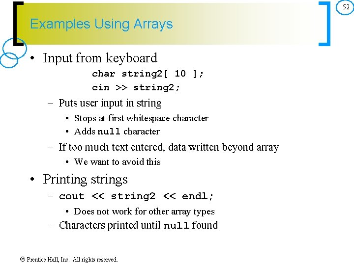 52 Examples Using Arrays • Input from keyboard char string 2[ 10 ]; cin