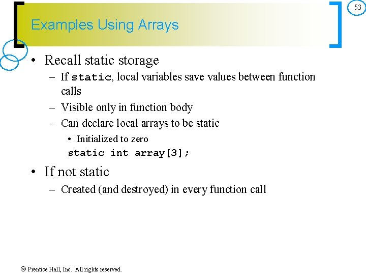 53 Examples Using Arrays • Recall static storage – If static, local variables save