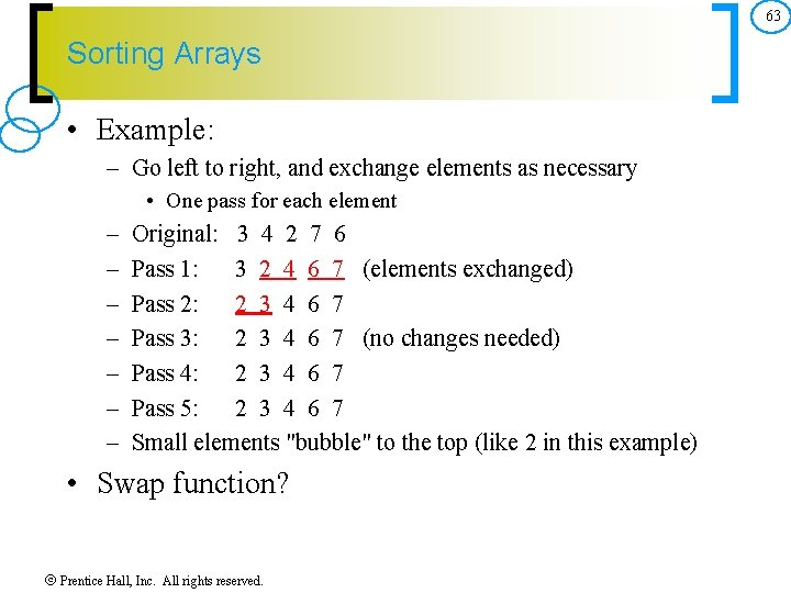 63 Sorting Arrays • Example: – Go left to right, and exchange elements as