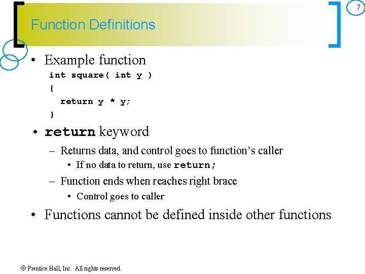 7 Function Definitions • Example function int square( int y ) { return y