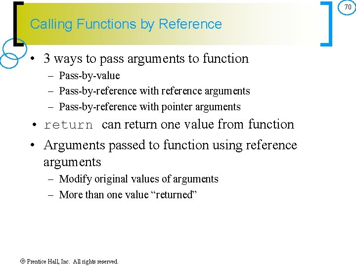 70 Calling Functions by Reference • 3 ways to pass arguments to function –
