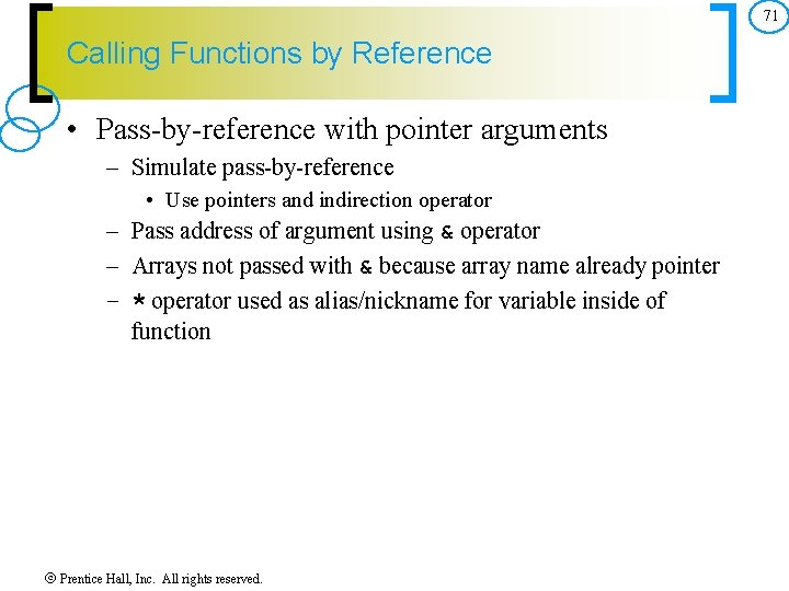 71 Calling Functions by Reference • Pass by reference with pointer arguments – Simulate
