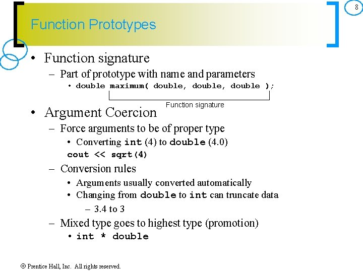 8 Function Prototypes • Function signature – Part of prototype with name and parameters