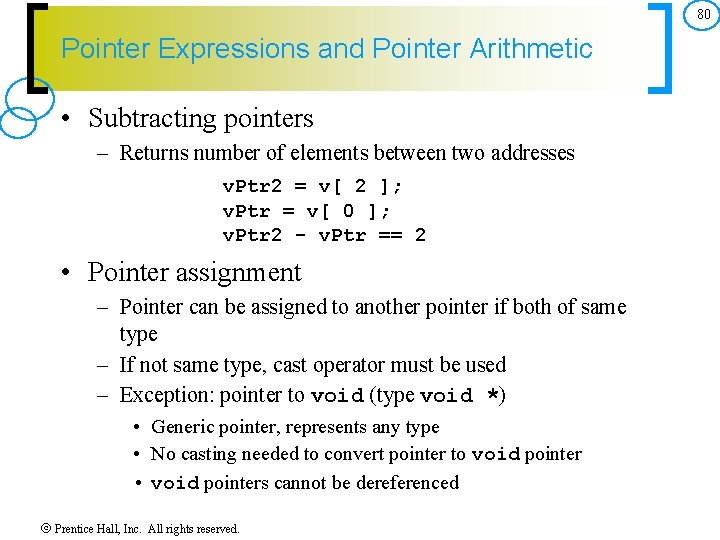 80 Pointer Expressions and Pointer Arithmetic • Subtracting pointers – Returns number of elements