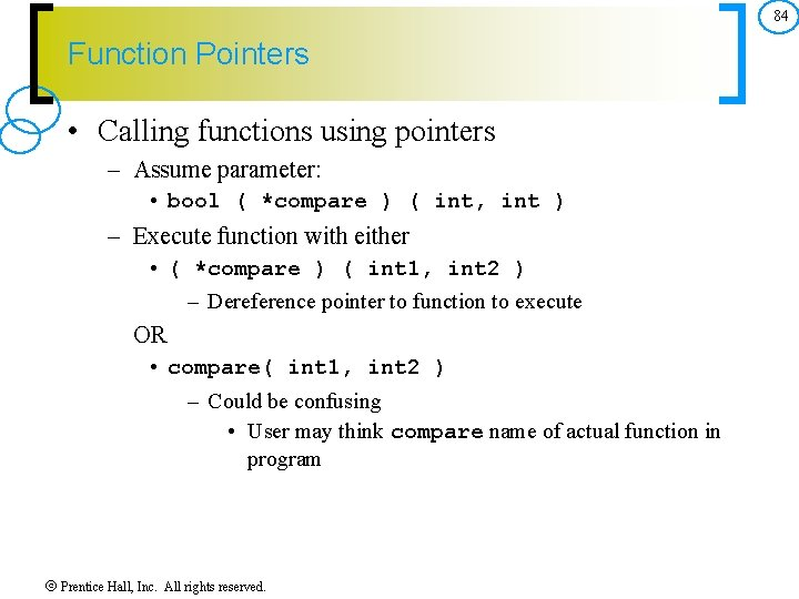 84 Function Pointers • Calling functions using pointers – Assume parameter: • bool (