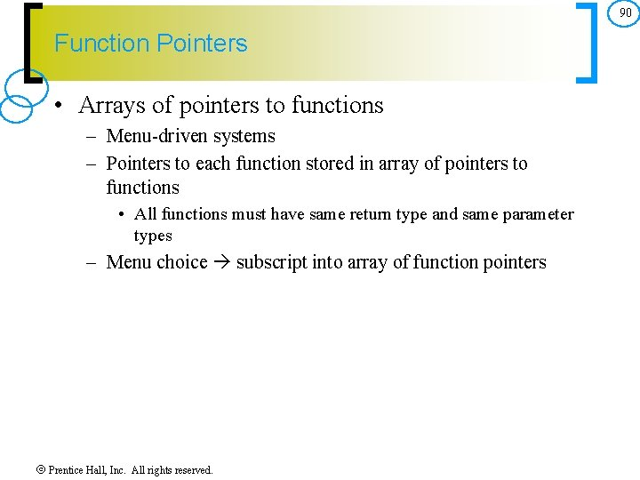 90 Function Pointers • Arrays of pointers to functions – Menu driven systems –