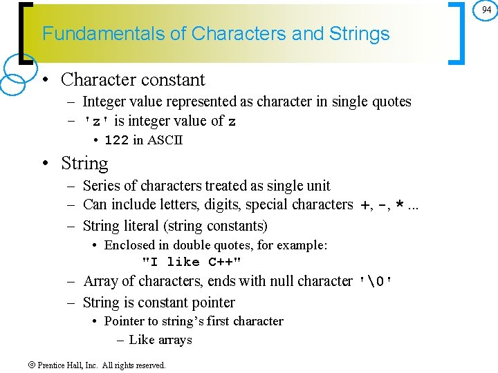 94 Fundamentals of Characters and Strings • Character constant – Integer value represented as