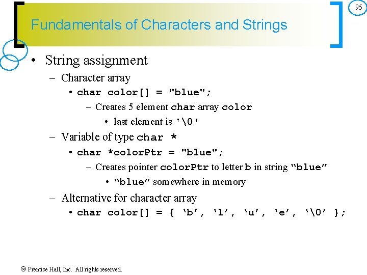 95 Fundamentals of Characters and Strings • String assignment – Character array • char