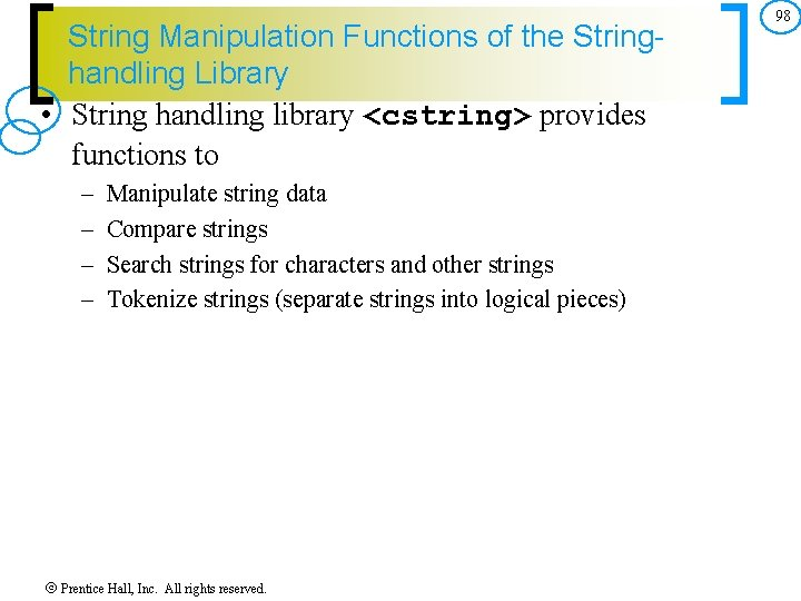 String Manipulation Functions of the Stringhandling Library • String handling library <cstring> provides functions