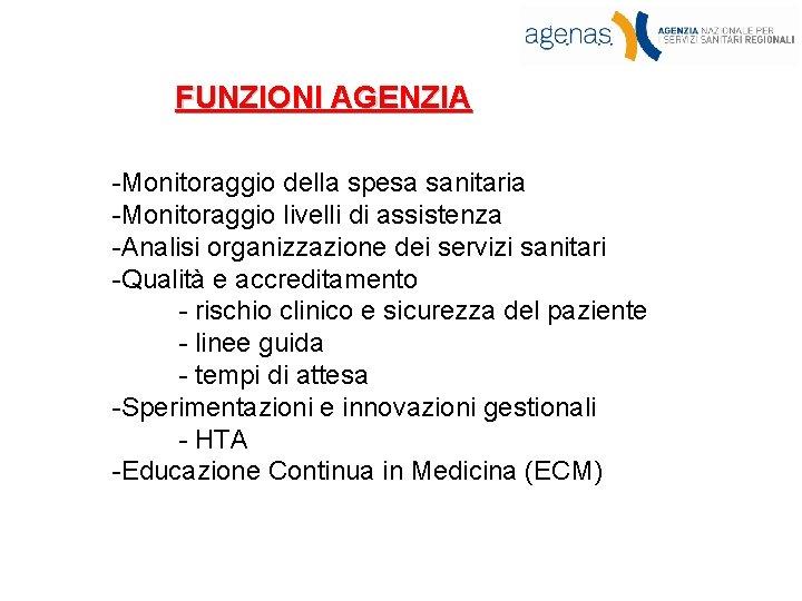 FUNZIONI AGENZIA -Monitoraggio della spesa sanitaria -Monitoraggio livelli di assistenza -Analisi organizzazione dei servizi