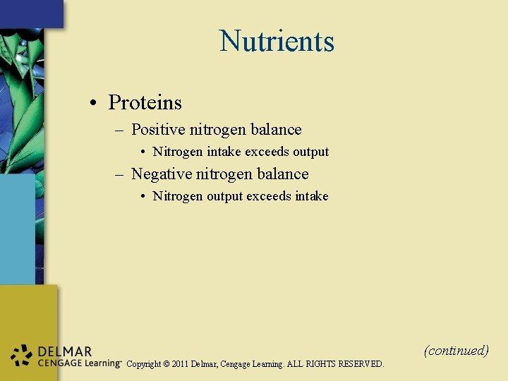 Nutrients • Proteins – Positive nitrogen balance • Nitrogen intake exceeds output – Negative