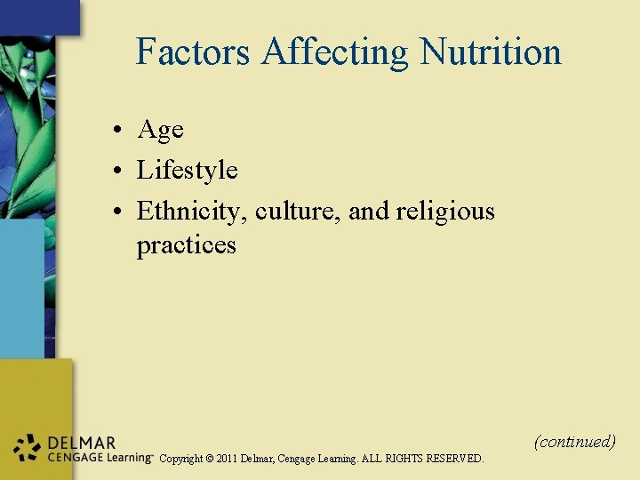 Factors Affecting Nutrition • Age • Lifestyle • Ethnicity, culture, and religious practices (continued)
