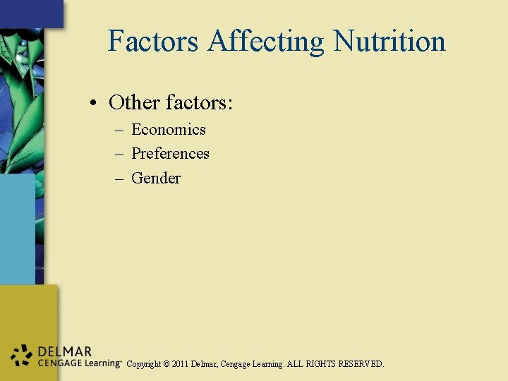 Factors Affecting Nutrition • Other factors: – Economics – Preferences – Gender Copyright ©