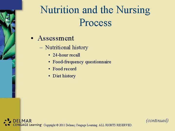 Nutrition and the Nursing Process • Assessment – Nutritional history • • 24 -hour