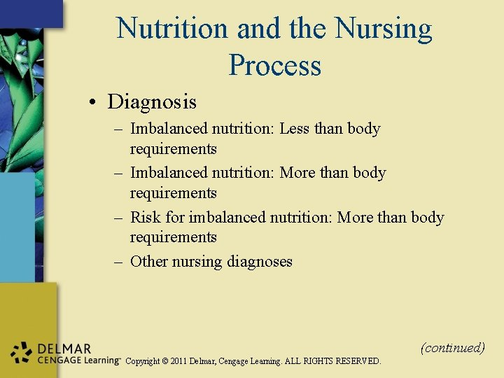 Nutrition and the Nursing Process • Diagnosis – Imbalanced nutrition: Less than body requirements
