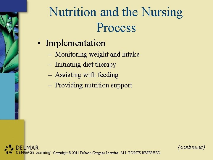 Nutrition and the Nursing Process • Implementation – – Monitoring weight and intake Initiating