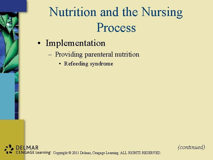 Nutrition and the Nursing Process • Implementation – Providing parenteral nutrition • Refeeding syndrome