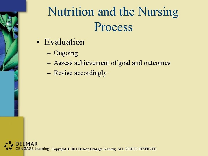 Nutrition and the Nursing Process • Evaluation – Ongoing – Assess achievement of goal
