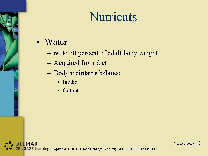 Nutrients • Water – 60 to 70 percent of adult body weight – Acquired