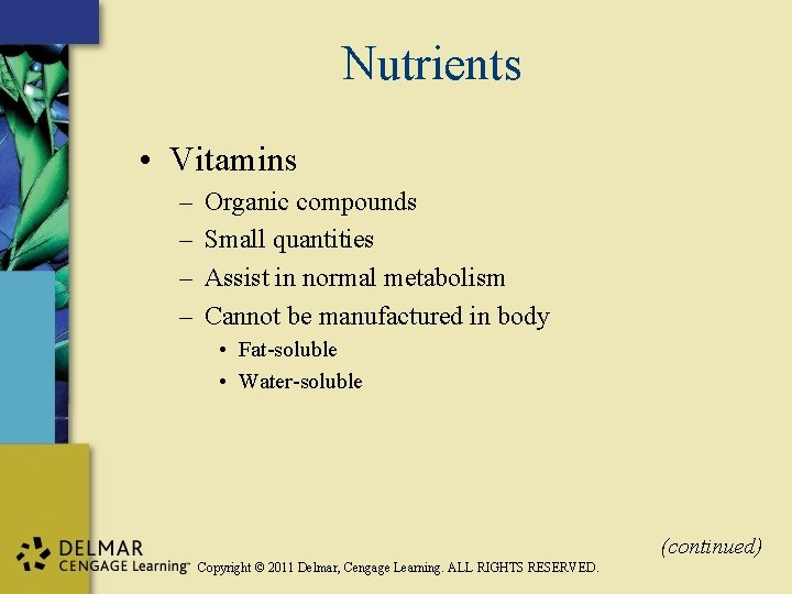 Nutrients • Vitamins – – Organic compounds Small quantities Assist in normal metabolism Cannot