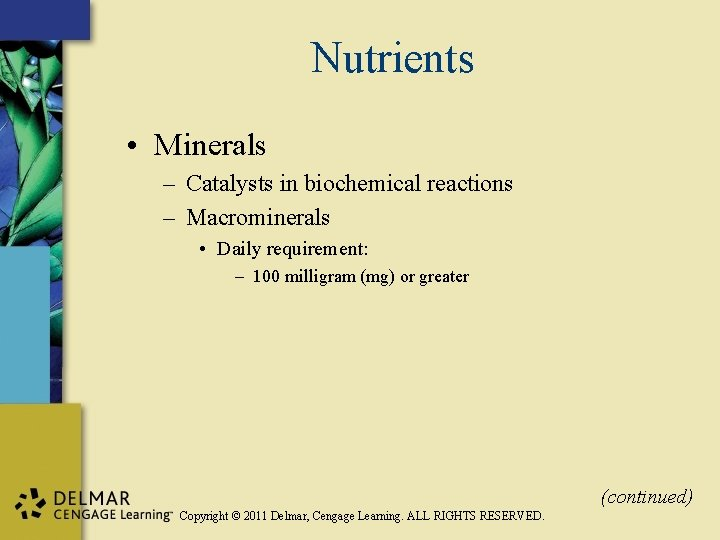 Nutrients • Minerals – Catalysts in biochemical reactions – Macrominerals • Daily requirement: –