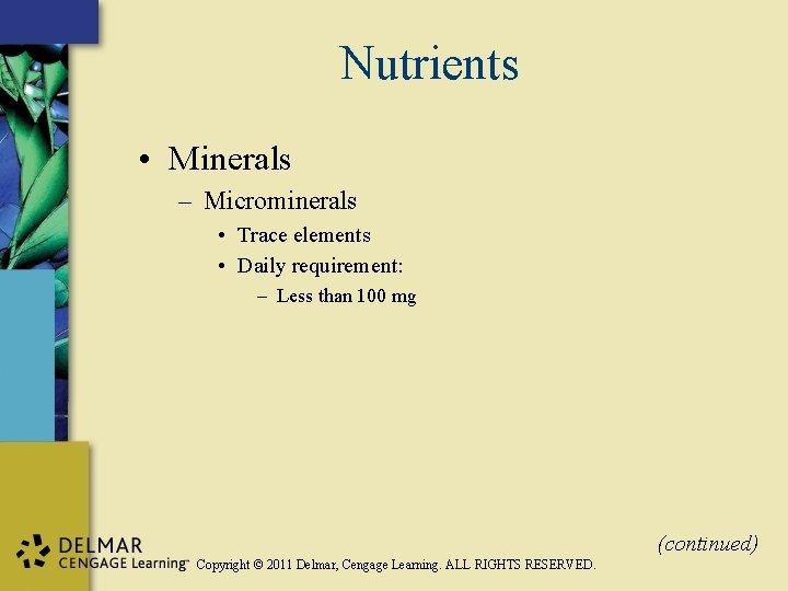 Nutrients • Minerals – Microminerals • Trace elements • Daily requirement: – Less than