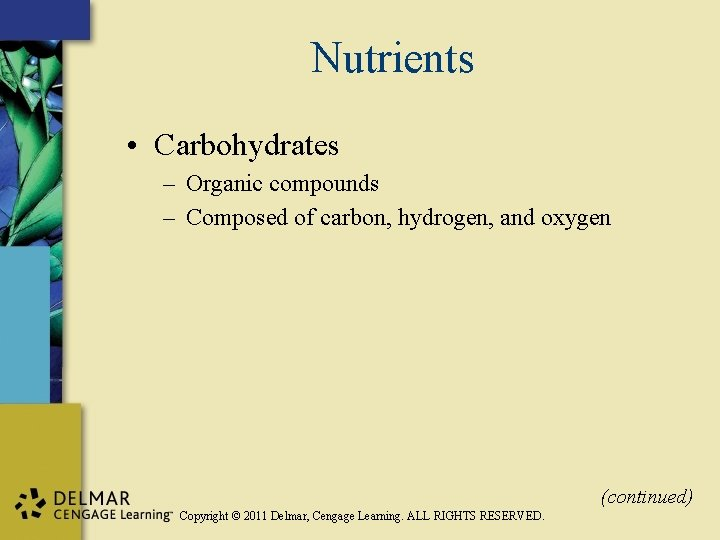 Nutrients • Carbohydrates – Organic compounds – Composed of carbon, hydrogen, and oxygen (continued)