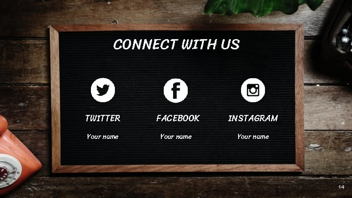 CONNECT WITH US TWITTER FACEBOOK INSTAGRAM Your name 14