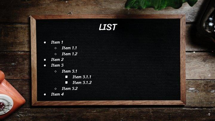 LIST ● ● Item 1 ○ Item 1. 2 Item 3 ○ Item 3.