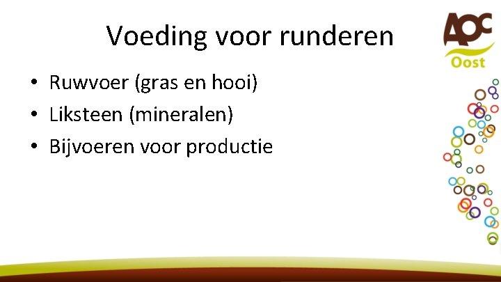Voeding voor runderen • Ruwvoer (gras en hooi) • Liksteen (mineralen) • Bijvoeren voor