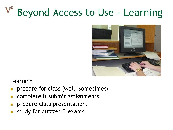 Beyond Access to Use - Learning n prepare for class (well, sometimes) n complete