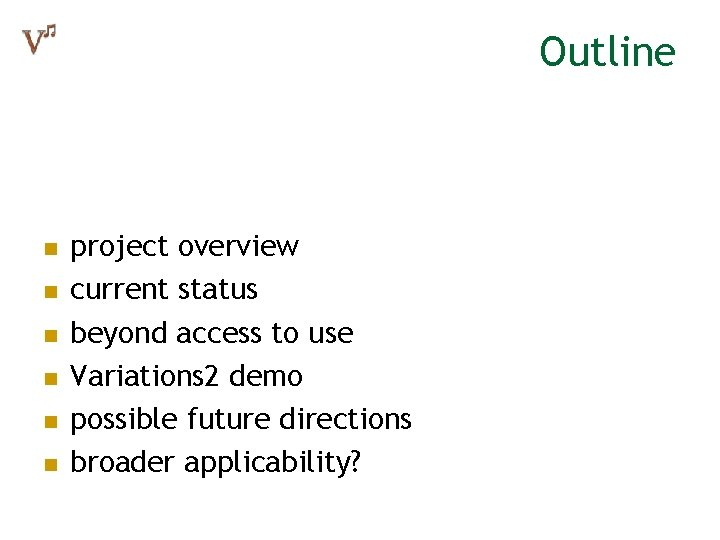 Outline n n n project overview current status beyond access to use Variations 2