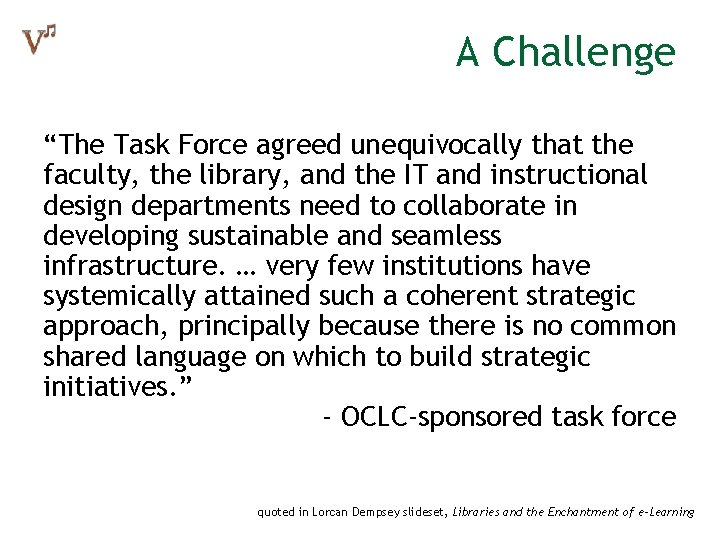 """A Challenge """"The Task Force agreed unequivocally that the faculty, the library, and the"""