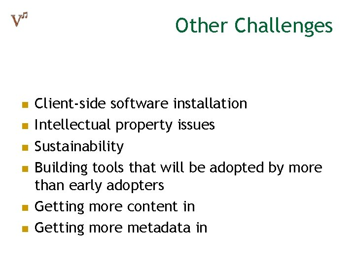 Other Challenges n n n Client-side software installation Intellectual property issues Sustainability Building tools