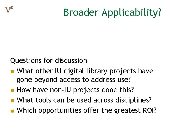 Broader Applicability? Questions for discussion n What other IU digital library projects have gone