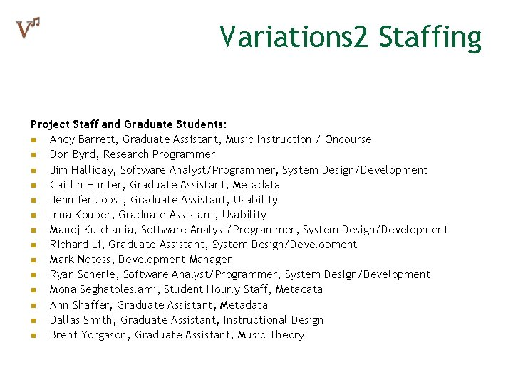 Variations 2 Staffing Project Staff and Graduate Students: n Andy Barrett, Graduate Assistant, Music