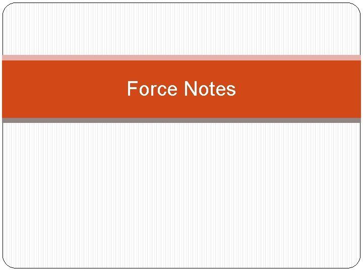 Force Notes